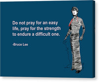 Bruce Lee On What To Pray For - Canvas Print