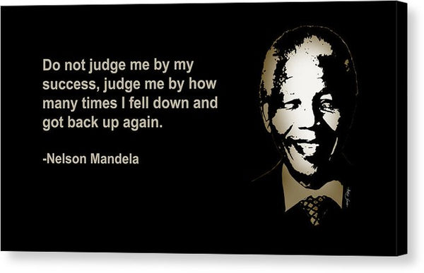 Do Not Judge Me By My Success, Judge Me By How Many Times I Fell Down And Got Back Up Again, Nelson  - Canvas Print