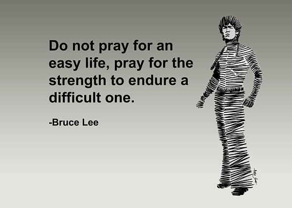 Do Not Pray For An Easy Life, Pray For The Strength To Endure A Difficult One - Art Print