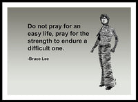 Do Not Pray For An Easy Life, Pray For The Strength To Endure A Difficult One - Framed Print