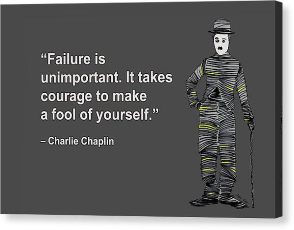 Failure Is Unimportant. It Takes Courage To Make A Fool Of Yourself, Charlie Chaplin, Artist Sing - Canvas Print