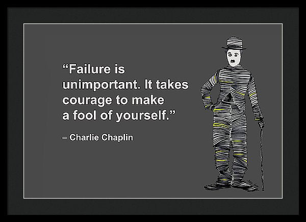 Failure Is Unimportant. It Takes Courage To Make A Fool Of Yourself, Charlie Chaplin, Artist Sing - Framed Print