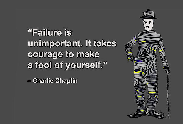 Failure Is Unimportant. It Takes Courage To Make A Fool Of Yourself, Charlie Chaplin, Artist Sing - Art Print