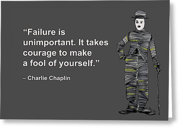 Failure Is Unimportant. It Takes Courage To Make A Fool Of Yourself, Charlie Chaplin, Artist Sing - Greeting Card
