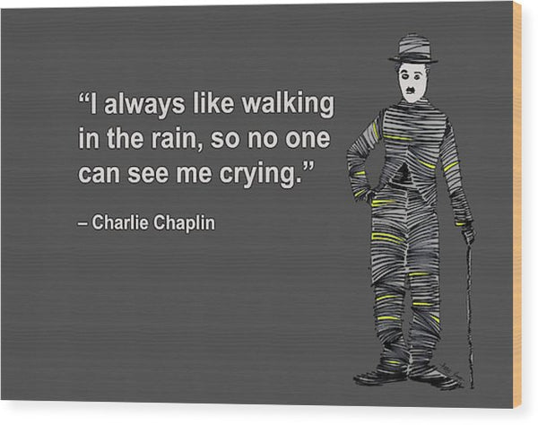 I Always Like Walking In The Rain, So No One Can See Me Crying, Charlie Chaplin, Artist Singh - Wood Print