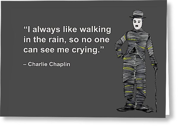 I Always Like Walking In The Rain, So No One Can See Me Crying, Charlie Chaplin, Artist Singh - Greeting Card