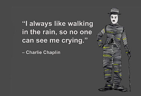 I Always Like Walking In The Rain, So No One Can See Me Crying, Charlie Chaplin, Artist Singh - Art Print