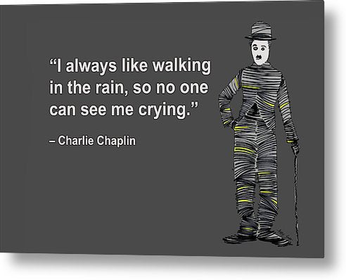 I Always Like Walking In The Rain, So No One Can See Me Crying, Charlie Chaplin, Artist Singh - Metal Print