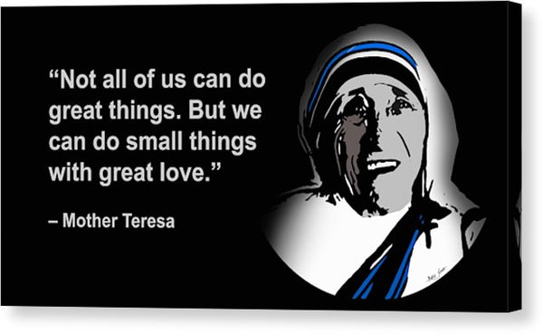 Not All Of Us Can Do Great Things But We Can Do Small Things With Great Love -mother Teresa - Canvas Print