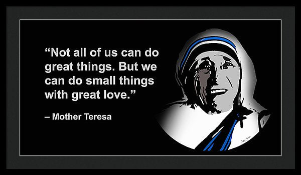 Not All Of Us Can Do Great Things But We Can Do Small Things With Great Love -mother Teresa - Framed Print