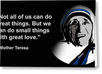 Not All Of Us Can Do Great Things But We Can Do Small Things With Great Love -mother Teresa - Greeting Card