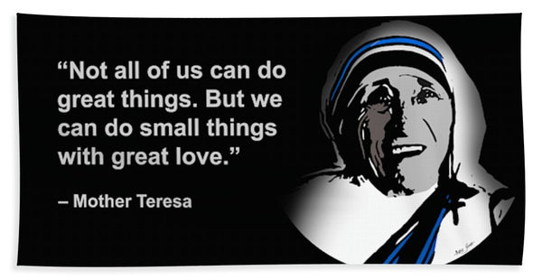 Not All Of Us Can Do Great Things But We Can Do Small Things With Great Love -mother Teresa - Beach Towel