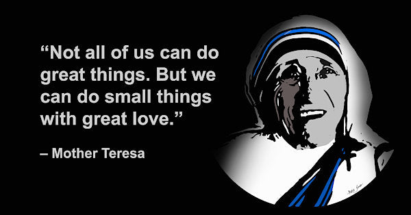 Not All Of Us Can Do Great Things But We Can Do Small Things With Great Love -mother Teresa - Art Print