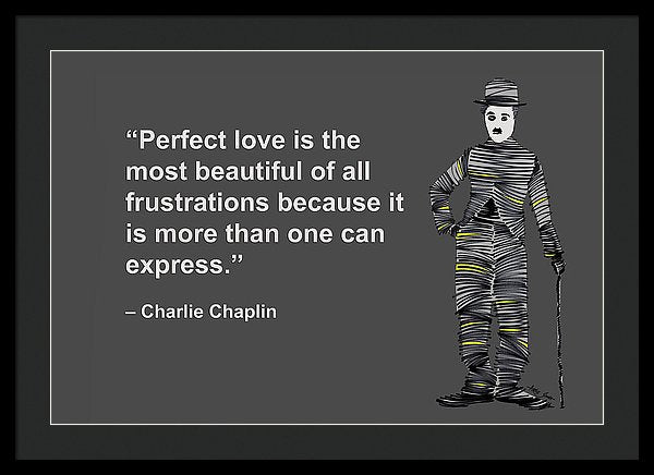 Perfect Love Is The Most Beautiful Of All Frustrations Because It Is More Than One Can Express - Framed Print