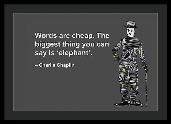 Words Are Cheap. The Biggest Thing You Can Say Is Elephant - Framed Print