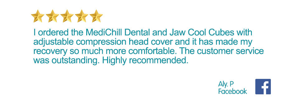 5 Star Facebook Review. I ordered the MediChill Dental and Jaw Cool Cubes with adjustable compression head cover and it has made my recovery so much more comfortable. The customer service was outstanding. Highly recommended