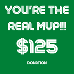 You're The Real MVP! $125 Donation