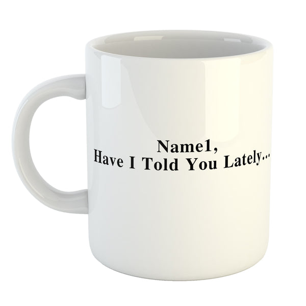 I Have Told You Lately I Love You Coffee Mug