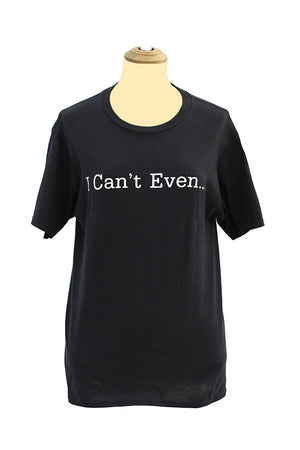 I can`t even  black tees