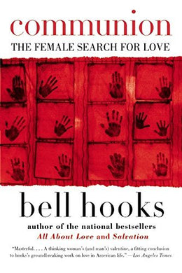 Communion: The Female Search for Love by Bell Hooks