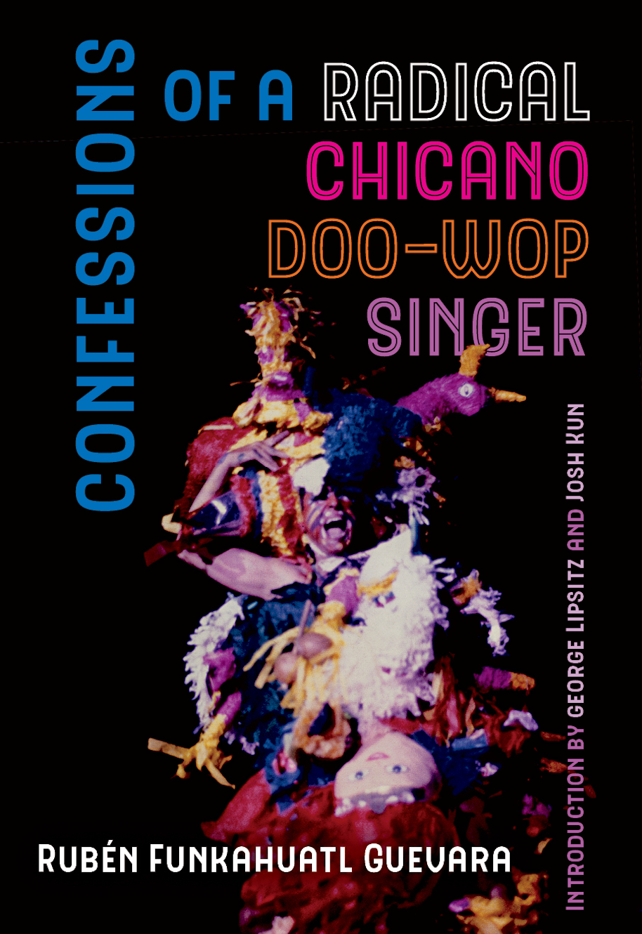 Confessions of a Radical Chicano Doo-Wop Singer by Rubén Funkahuatl Guevara