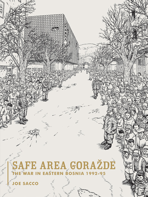 Safe Area Gorazde: The War in Eastern Bosnia 1992-1995 by Joe Sacco