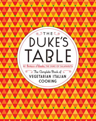 The Duke's Table: The Complete Book of Vegetarian Italian Cooking by Enrico Alliata
