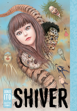Shiver: Selected Stories by Junji Ito