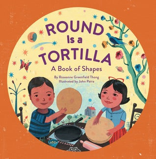 Round Is a Tortilla: A Book of Shapes by Roseanne Thong and John Parra