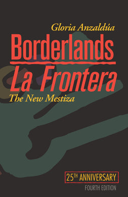 Borderlands / La Frontera: The New Mestiza by Gloria Anzaldúa