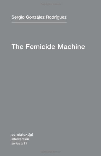 The Femicide Machine by Sergio González Rodríguez