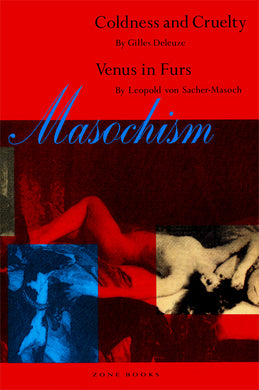 Masochism: Coldness and Cruelty & Venus in Furs By Gilles Deleuze and Leopold von Sacher-Masoch