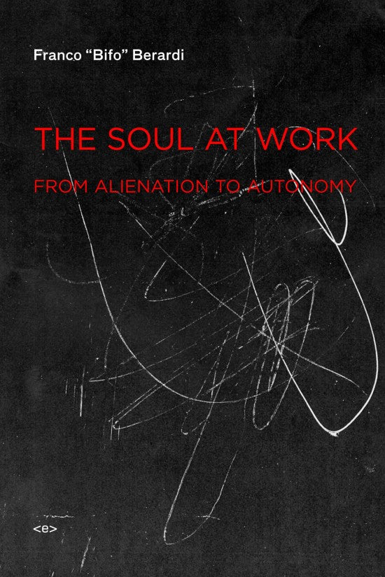 The Soul at Work: From Alienation to Autonomy By Franco