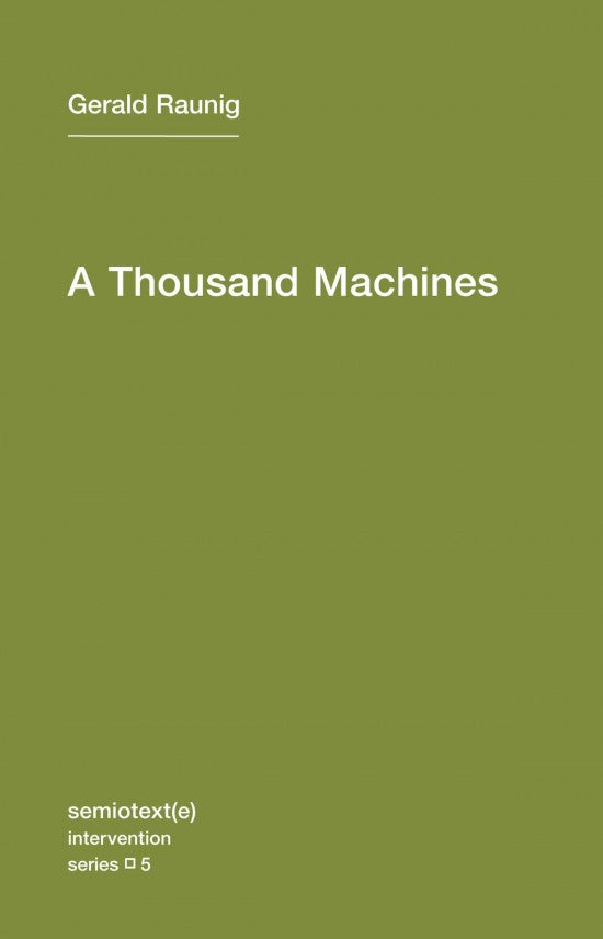 A Thousand Machines: A Concise Philosophy of the Machine as Social Movement By Gerald Raunig
