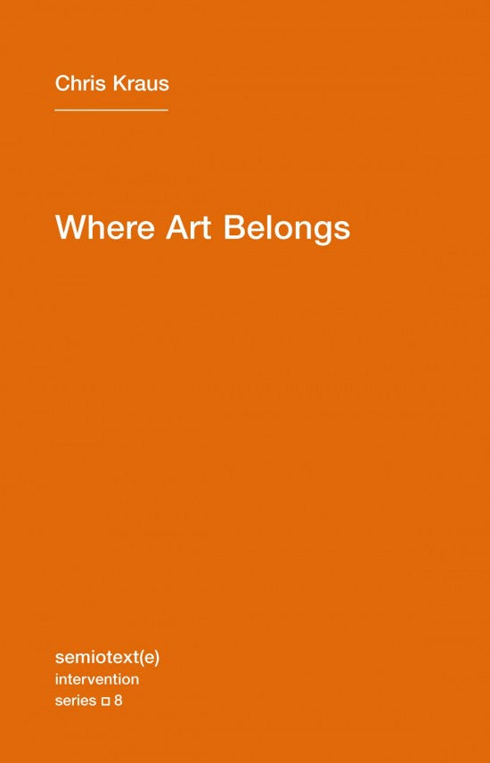 Where Art Belongs by Chris Kraus