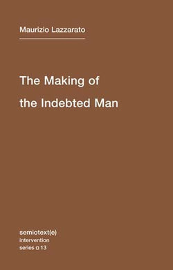 The Making of the Indebted Man by Maurizio Lazzarato