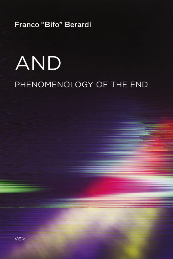 And: Phenomenology of the End By Franco