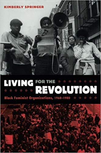 Living for the Revolution: Black Feminist Organizations, 1968–1980 by Kimberly Springer