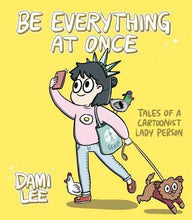Be Everything at Once: Tales of a Cartoonist Lady Person by Dami Lee