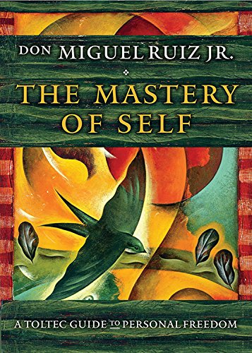 The Mastery of Self: A Toltec Guide to Personal Freedom by Don Miguel Ruiz Jr.