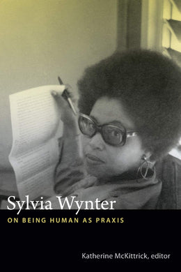 Sylvia Wynter: On Being Human as Praxis by Katherine McKittrick