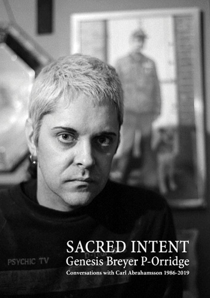 Genesis Breyer P-Orridge: Sacred Intent: Conversations with Carl Abrahamsson 1986–2019
