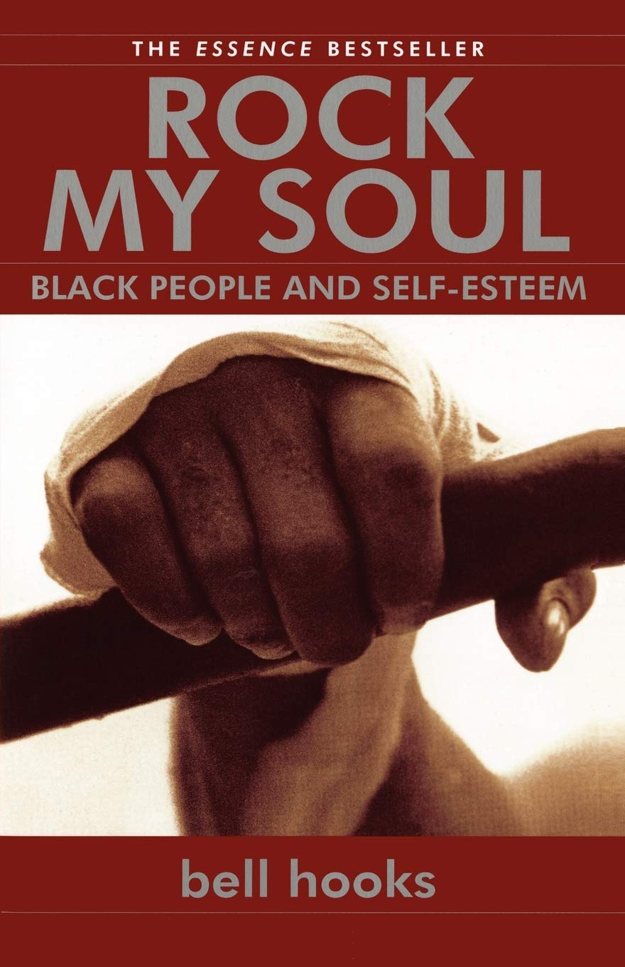 Rock My Soul: Black People and Self-Esteem by Bell Hooks