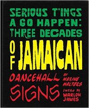 Serious Things a Go Happen: Three Decades Jamaican Dancehall Signs