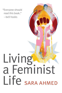 Living a Feminist Life by Sara Ahmed