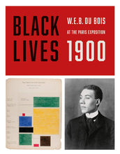 Black Lives 1900: W.E.B. Du Bois at the Paris Exposition by W.E.B. Du Bois