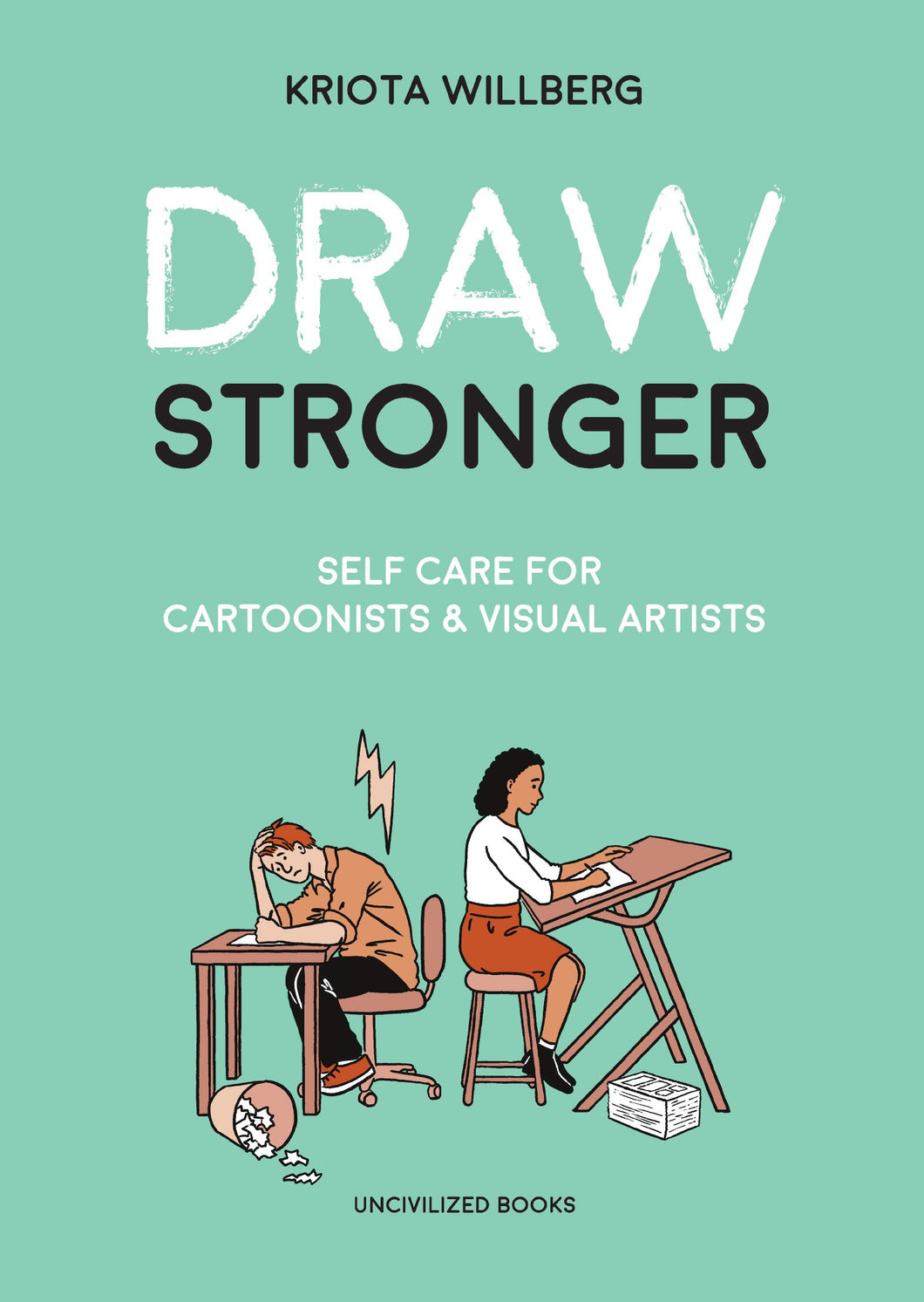 Draw Stronger: Self-Care For Cartoonists and Other Visual Artists by Kriota Willberg