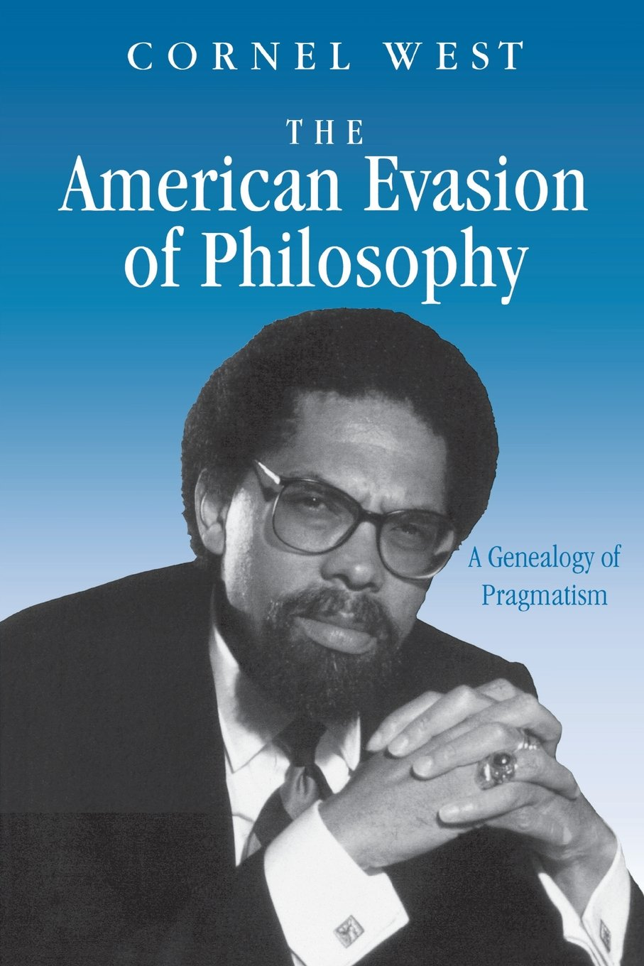 The American Evasion of Philosophy: A Genealogy of Pragmatism by Cornel West