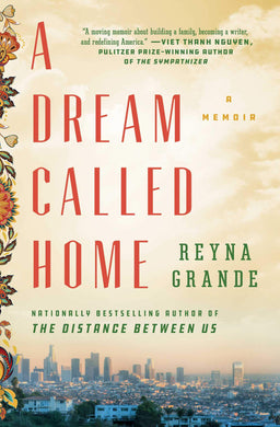 A Dream Called Home: A Memoir by Reyna Grande