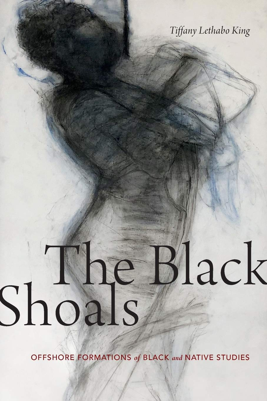 The Black Shoals: Offshore Formations of Black and Native Studies by Tiffany Lethabo King